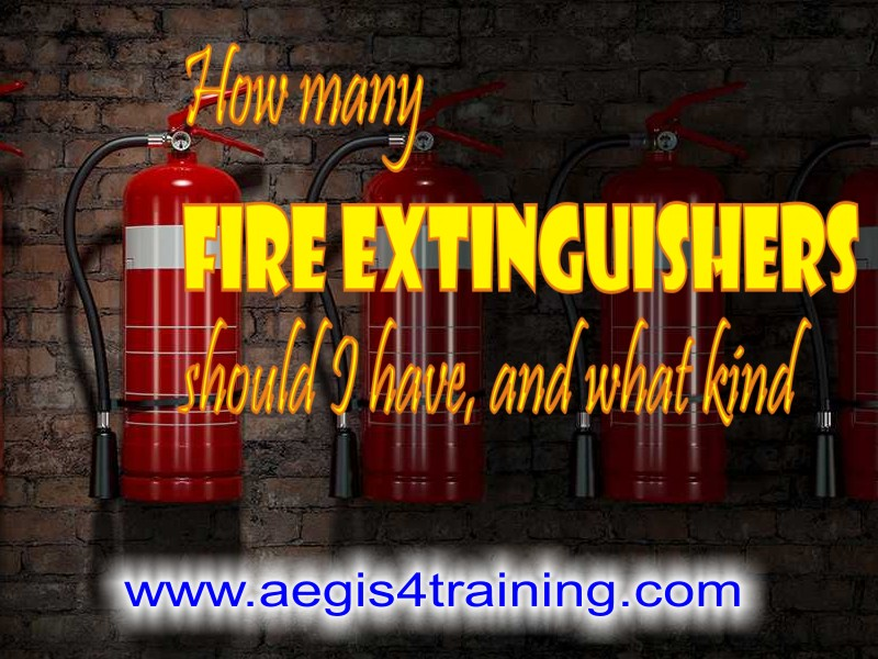 How many fire extinguishers should I have, and what kind (2)